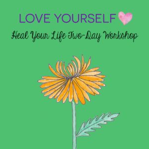 Love Yourself Heal Your Life Two-Day Workshop