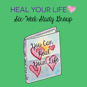 Heal Your Life Six Week Study The Happy Goddess